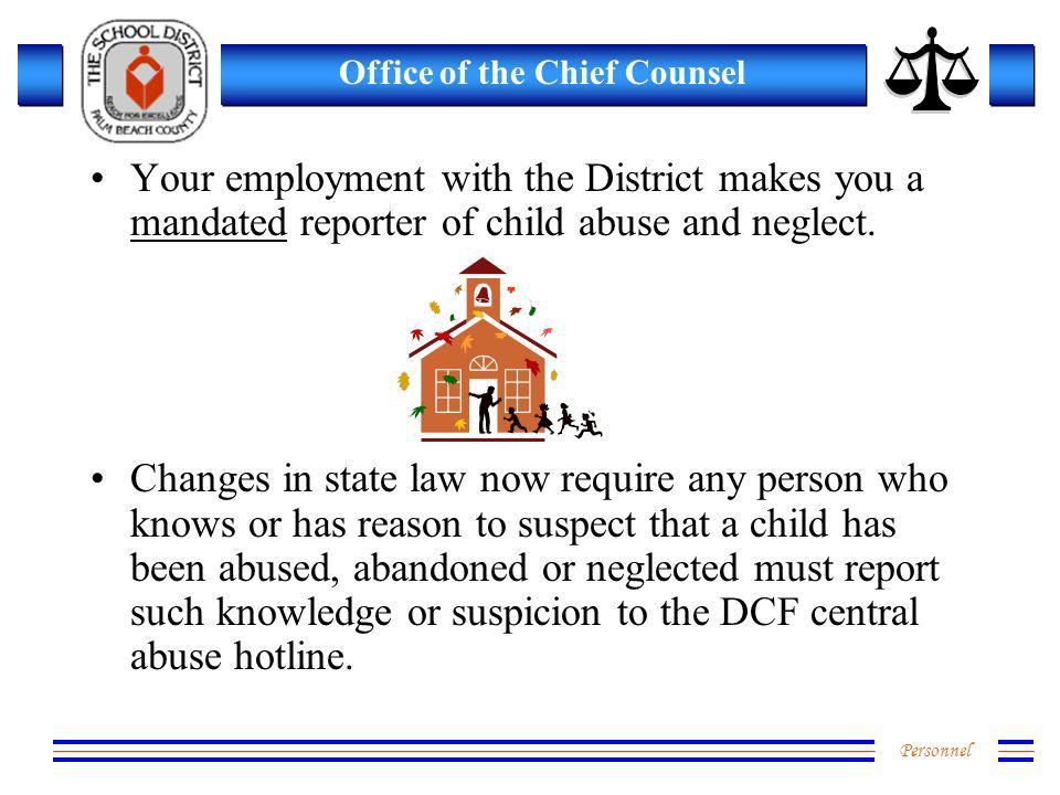 Personnel Office of the Chief Counsel Your employment with the District makes you a mandated reporter of child abuse and neglect.