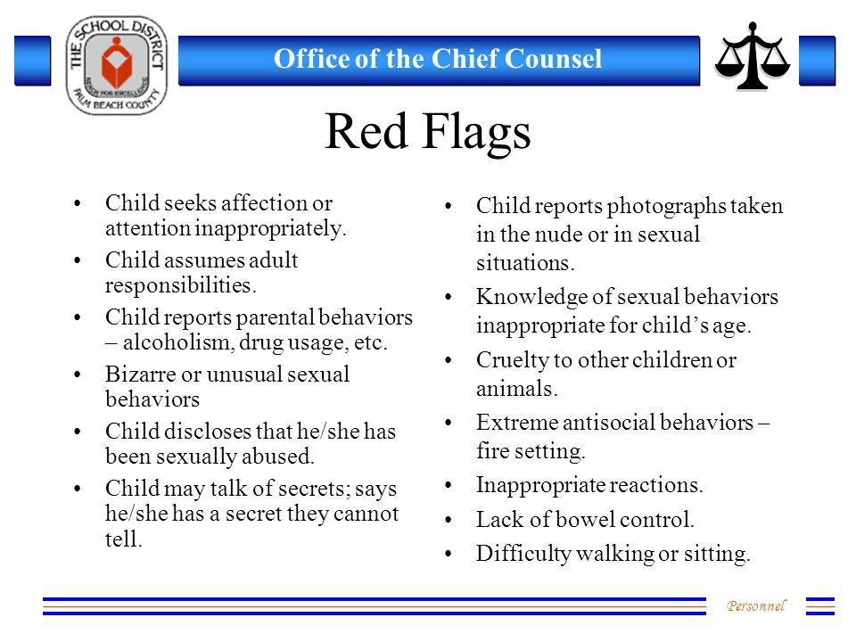Personnel Office of the Chief Counsel Red Flags Child seeks affection or attention inappropriately.