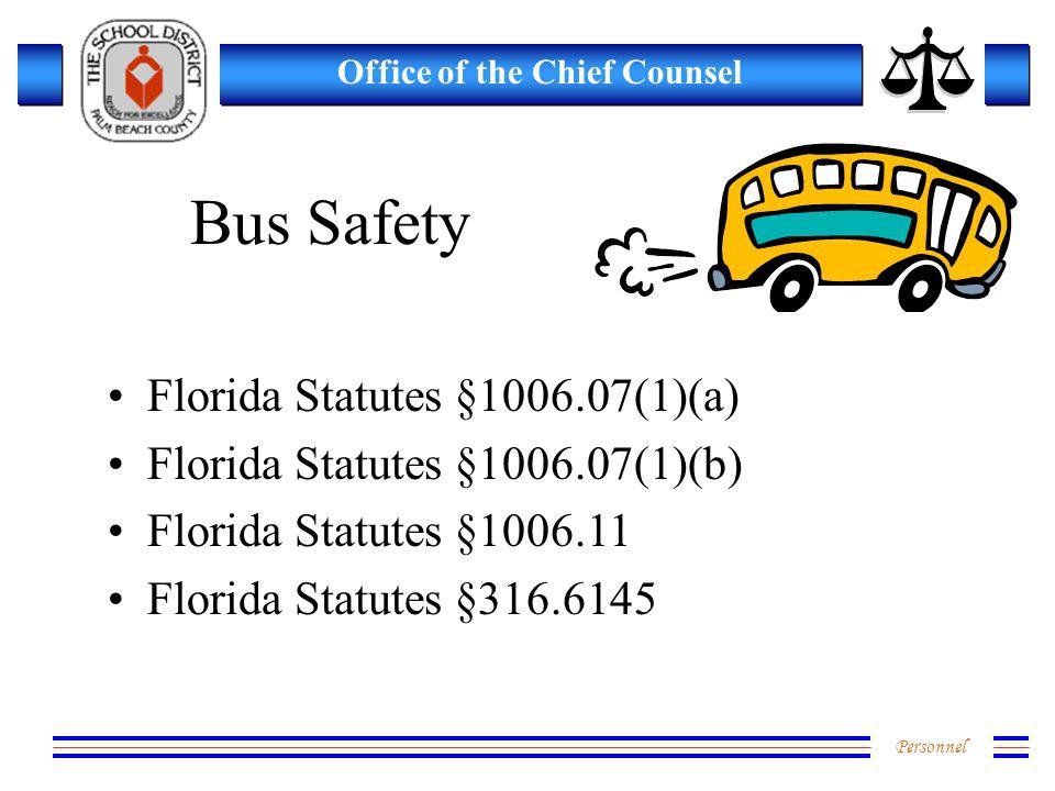 Personnel Office of the Chief Counsel Bus Safety Florida Statutes §1006.07(1)(a) Florida Statutes §1006.07(1)(b) Florida Statutes §1006.11 Florida Statutes §316.6145