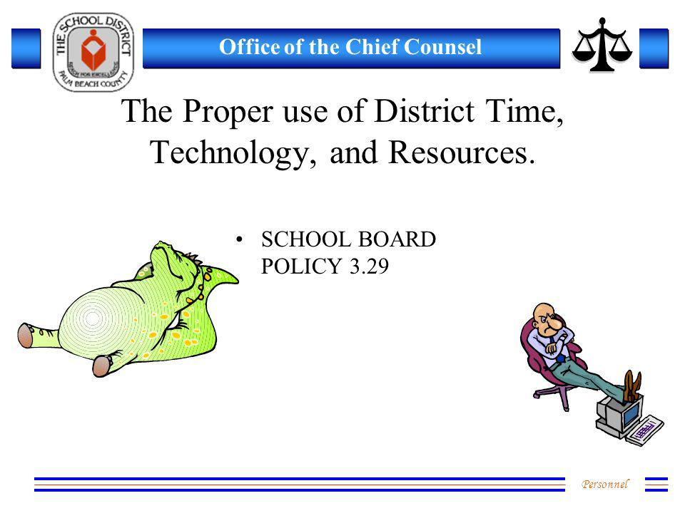 Personnel Office of the Chief Counsel The Proper use of District Time, Technology, and Resources. SCHOOL BOARD POLICY 3.29