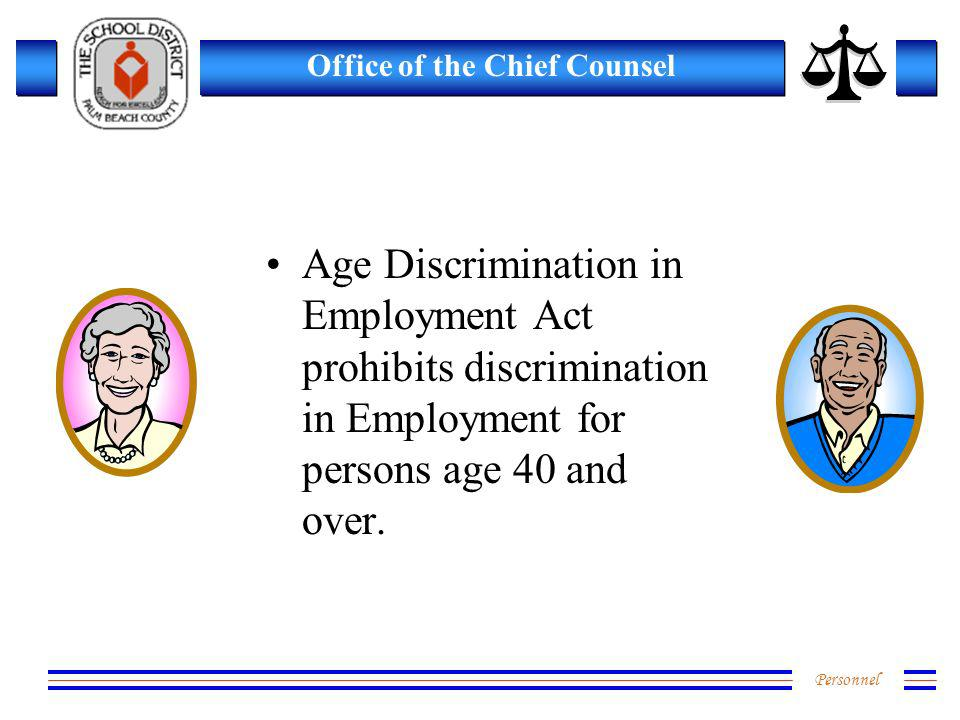 Personnel Office of the Chief Counsel Age Discrimination in Employment Act prohibits discrimination in Employment for persons age 40 and over.
