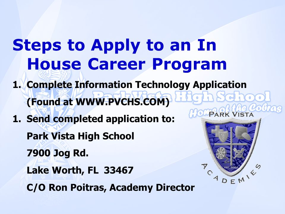 Steps to Apply to an In House Career Program 1.Complete Information Technology Application (Found at WWW.PVCHS.COM) 1.Send completed application to: P