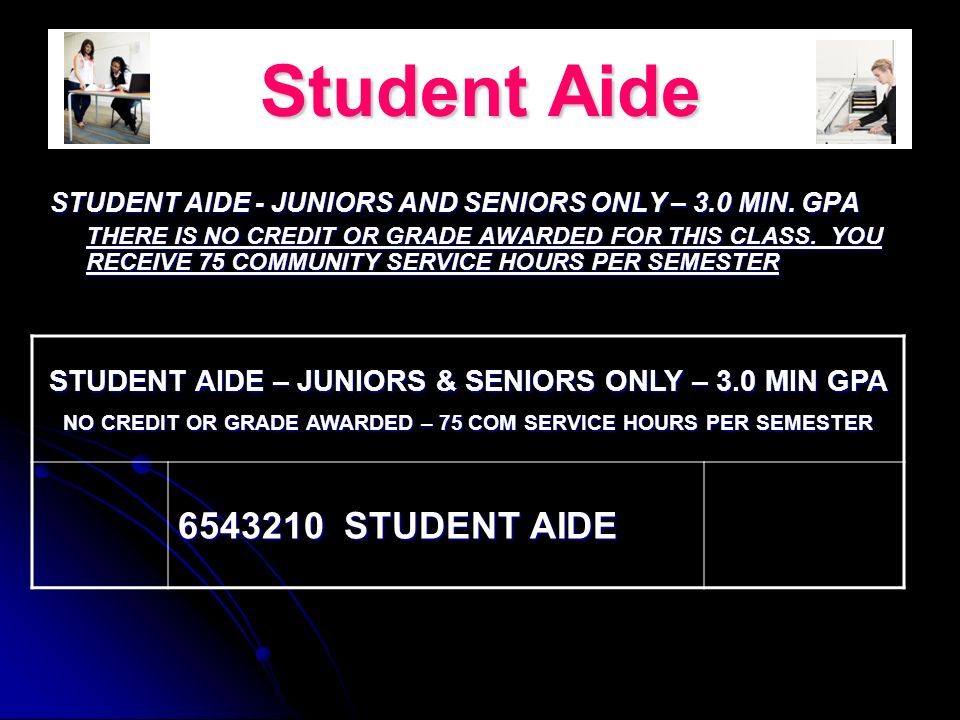 Student Aide STUDENT AIDE - JUNIORS AND SENIORS ONLY – 3.0 MIN.