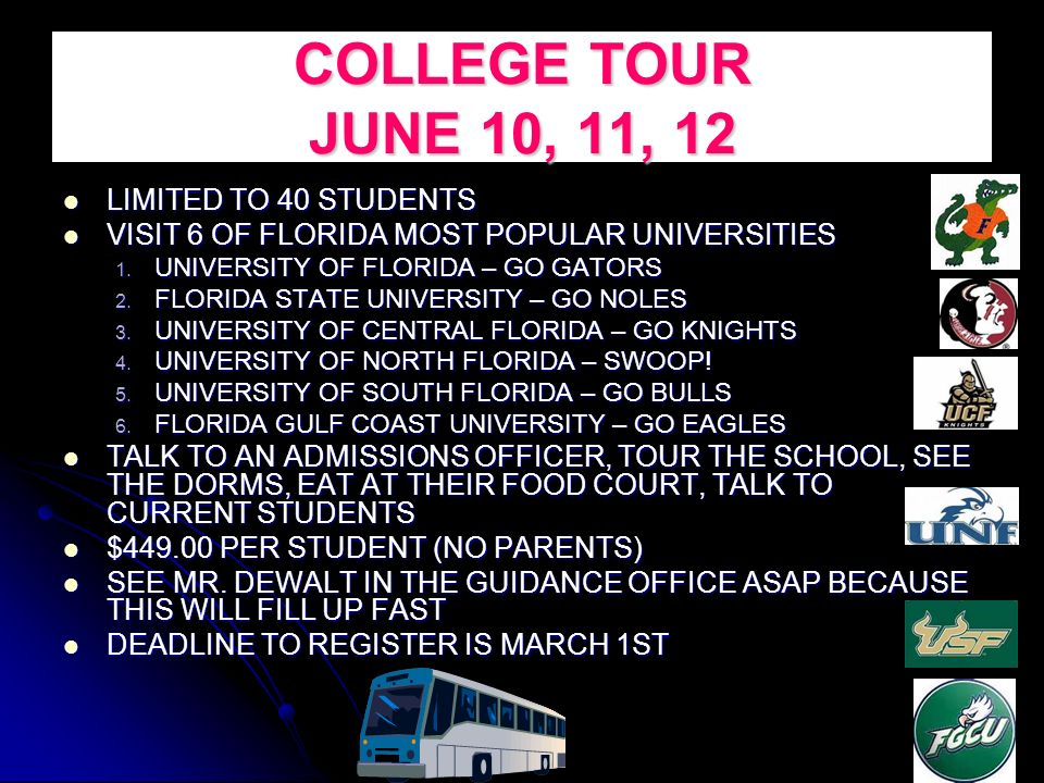 COLLEGE TOUR JUNE 10, 11, 12 LIMITED TO 40 STUDENTS LIMITED TO 40 STUDENTS VISIT 6 OF FLORIDA MOST POPULAR UNIVERSITIES VISIT 6 OF FLORIDA MOST POPULAR UNIVERSITIES 1.