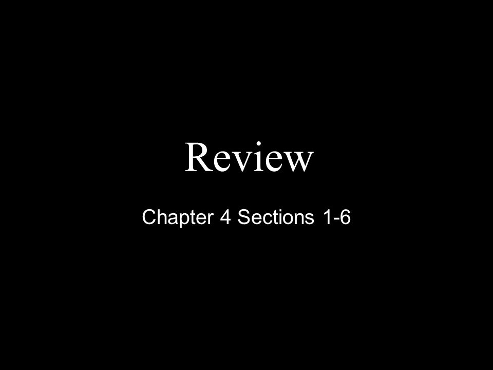 Review Chapter 4 Sections 1-6