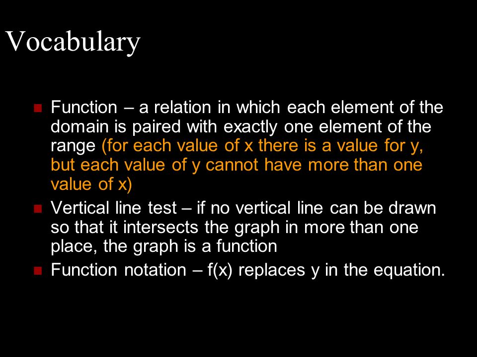 Vocabulary Function – a relation in which each element of the domain is paired with exactly one element of the range (for each value of x there is a v