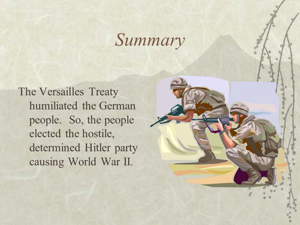 Summary The Versailles Treaty humiliated the German people.