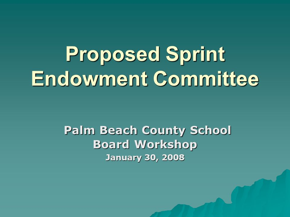 Proposed Sprint Endowment Committee Palm Beach County School Board Workshop Palm Beach County School Board Workshop January 30, 2008
