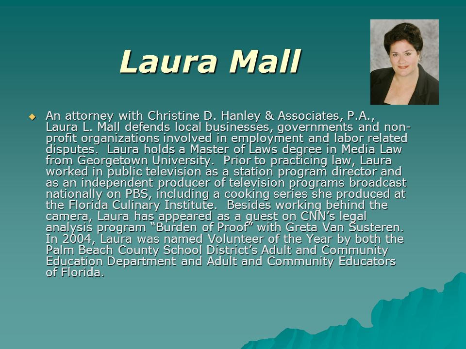 Laura Mall An attorney with Christine D. Hanley & Associates, P.A., Laura L.