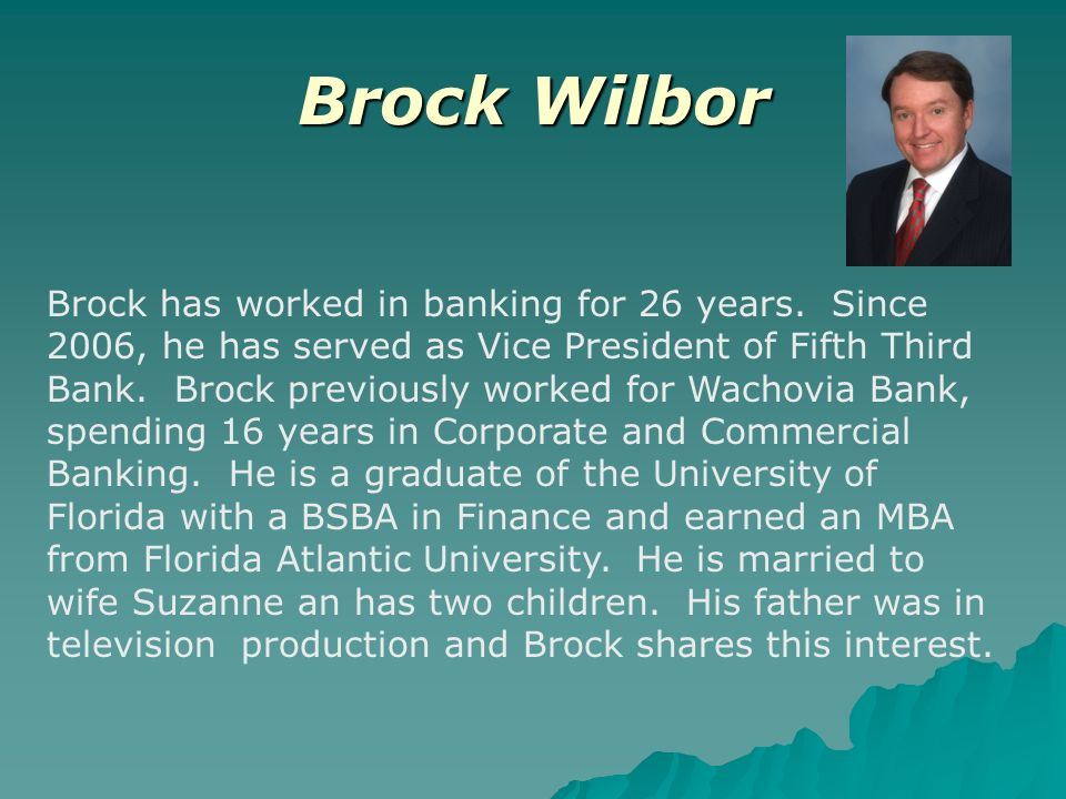 Brock Wilbor Brock has worked in banking for 26 years.