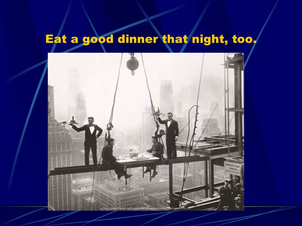 Eat a good dinner that night, too.