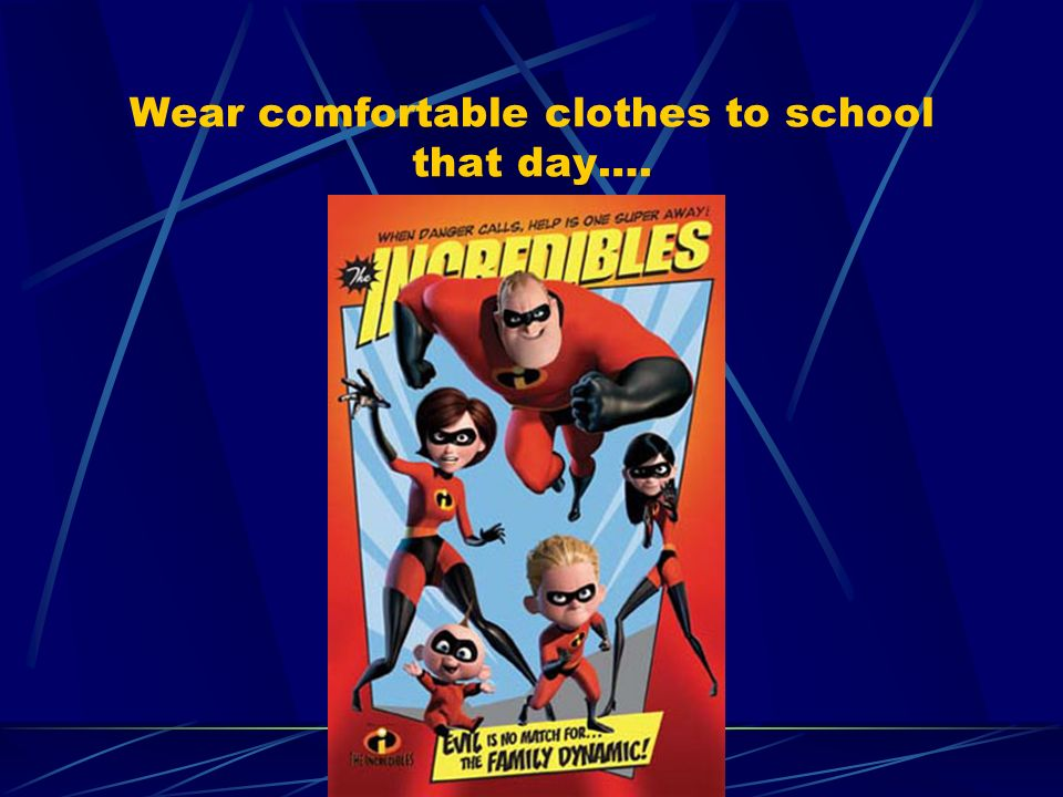 Wear comfortable clothes to school that day….