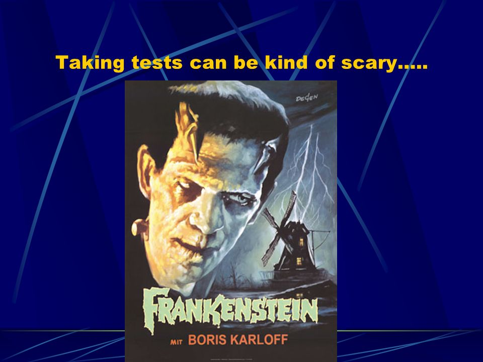 Taking tests can be kind of scary…..
