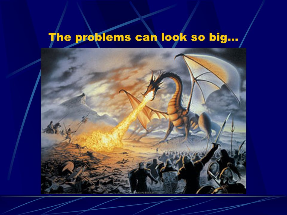 The problems can look so big…