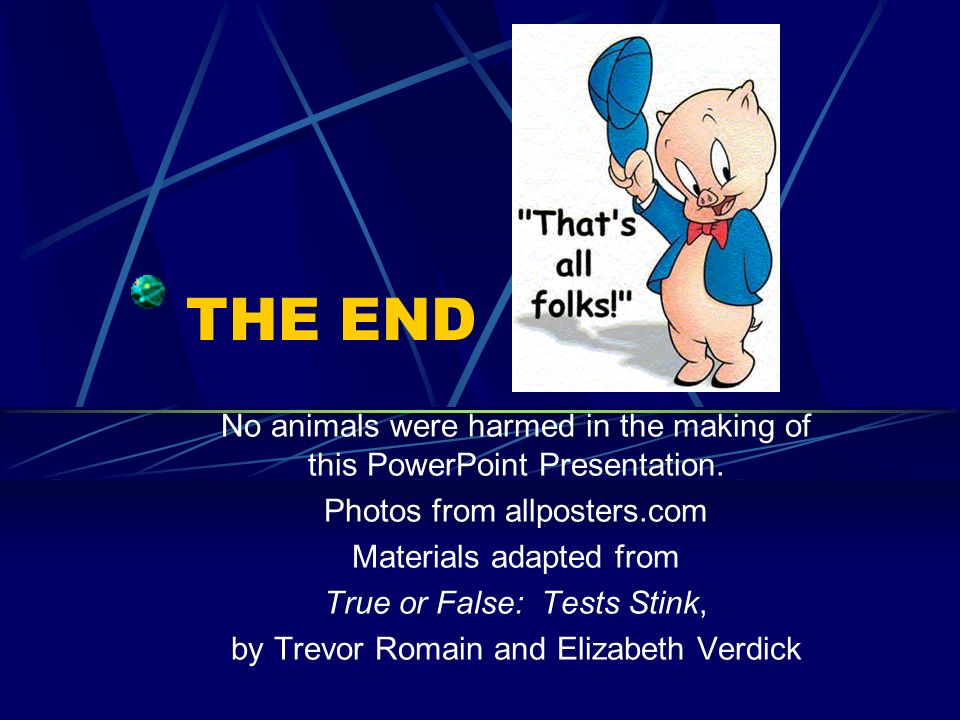 THE END No animals were harmed in the making of this PowerPoint Presentation.