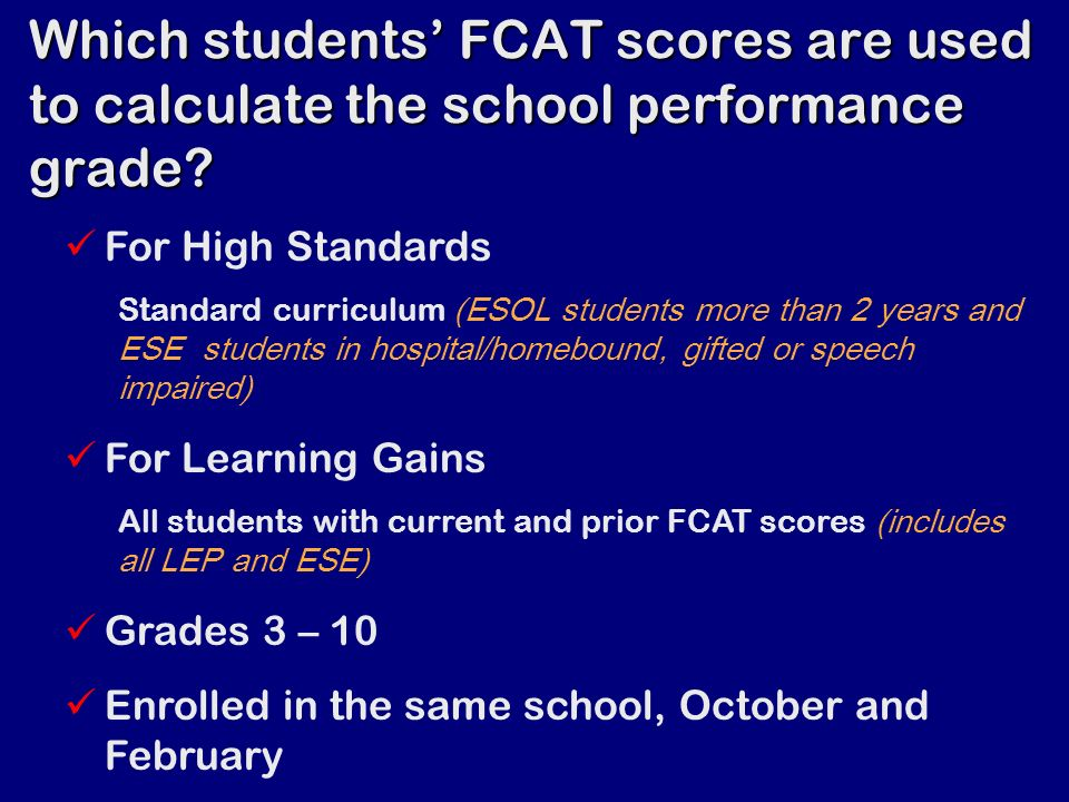 Which students FCAT scores are used to calculate the school performance grade.