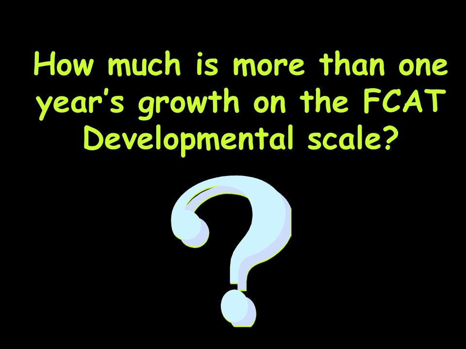 How much is more than one years growth on the FCAT Developmental scale