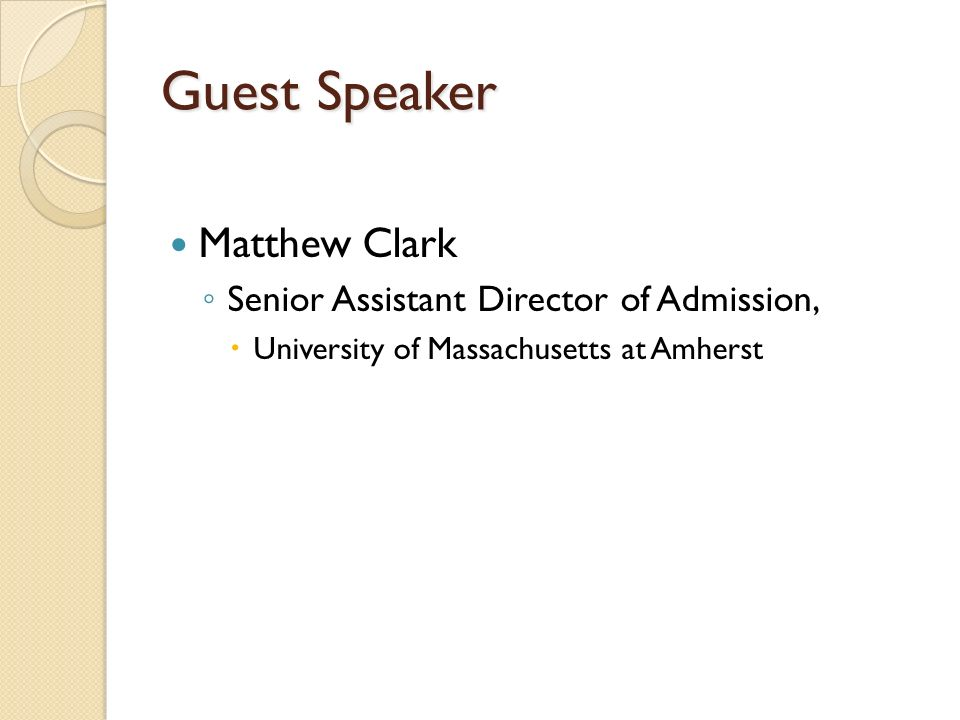 Guest Speaker Matthew Clark Senior Assistant Director of Admission, University of Massachusetts at Amherst