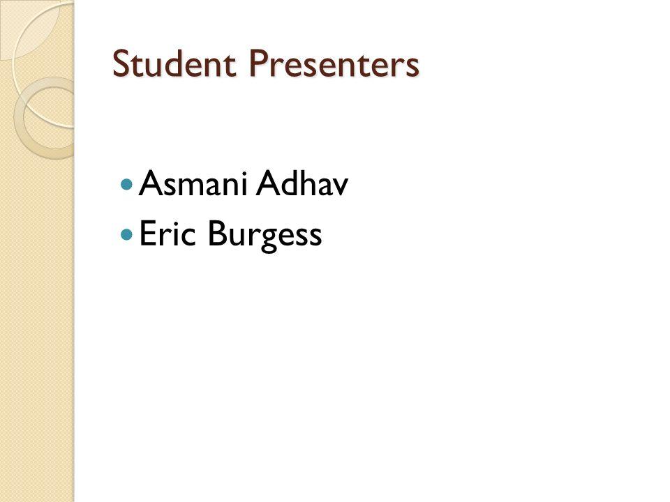 Student Presenters Asmani Adhav Eric Burgess