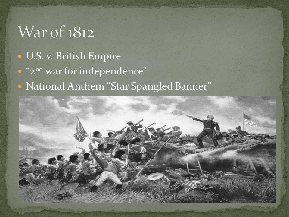 U.S. v. British Empire 2 nd war for independence National Anthem Star Spangled Banner