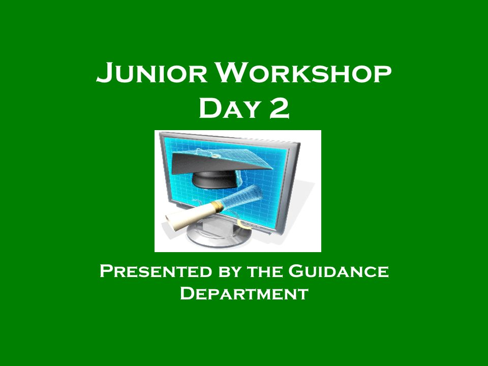 Junior Workshop Day 2 Presented by the Guidance Department