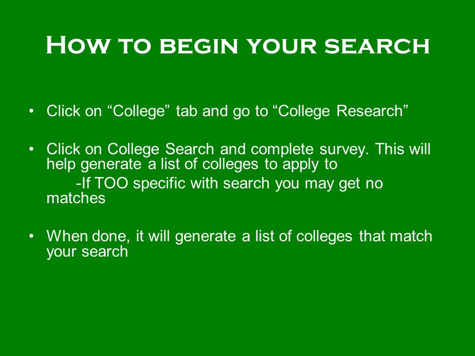 How to begin your search Click on College tab and go to College Research Click on College Search and complete survey.