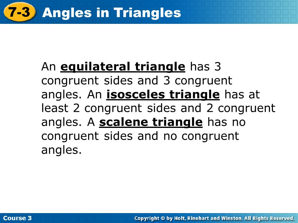 An equilateral triangle has 3 congruent sides and 3 congruent angles. An isosceles triangle has at least 2 congruent sides and 2 congruent angles. A s