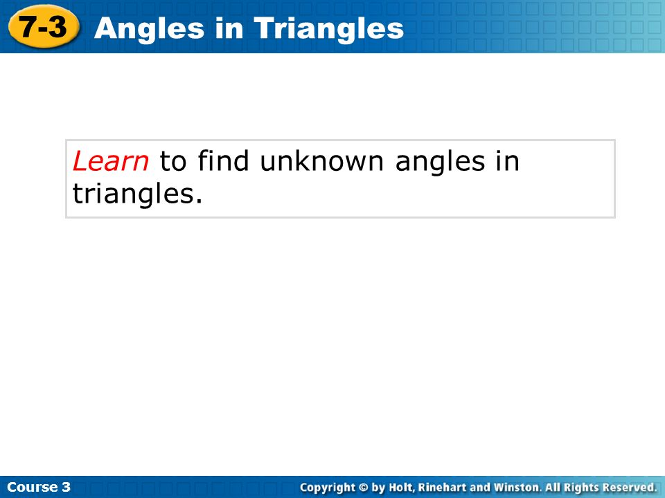 Vocabulary Triangle Sum Theorem acute triangle right triangle obtuse triangle equilateral triangle isosceles triangle scalene triangle Insert Lesson Title Here Course 3 7-3 Angles in Triangles
