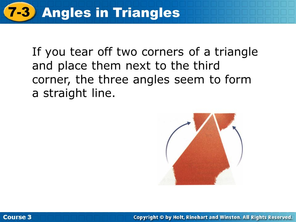 If you tear off two corners of a triangle and place them next to the third corner, the three angles seem to form a straight line. Course 3 7-3 Angles