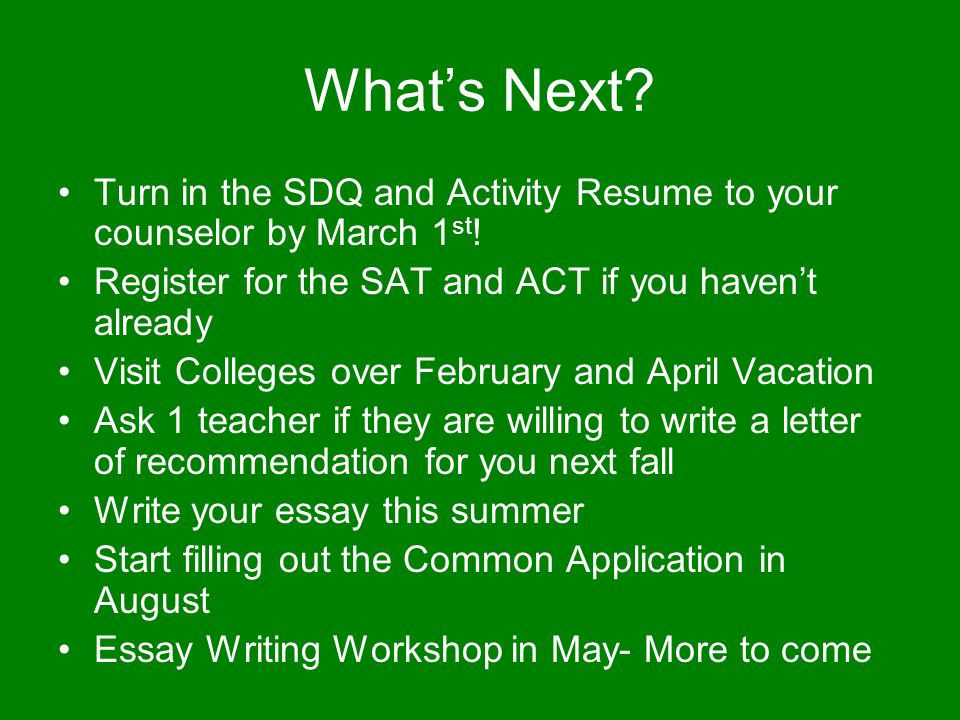 Whats Next. Turn in the SDQ and Activity Resume to your counselor by March 1 st .