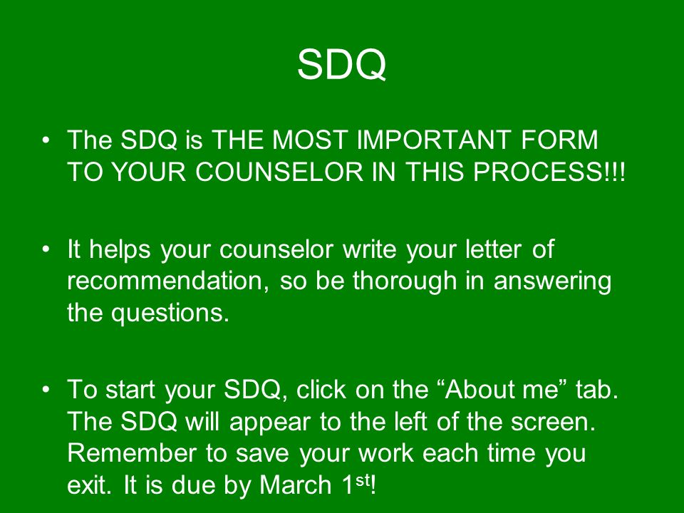 SDQ The SDQ is THE MOST IMPORTANT FORM TO YOUR COUNSELOR IN THIS PROCESS!!.
