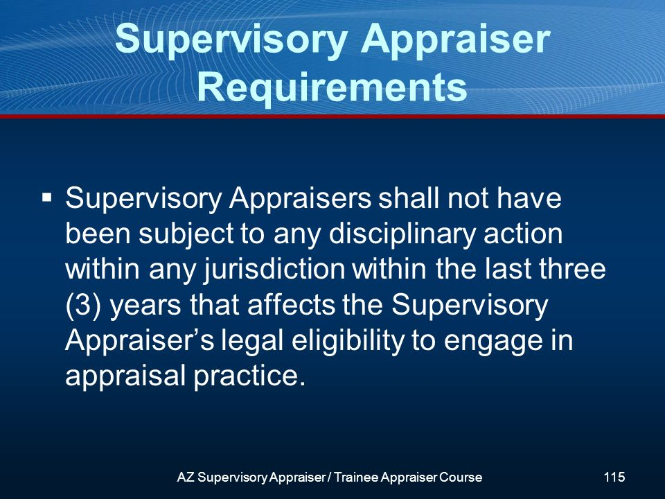 Supervisory Appraisers shall not have been subject to any disciplinary action within any jurisdiction within the last three (3) years that affects the Supervisory Appraisers legal eligibility to engage in appraisal practice.