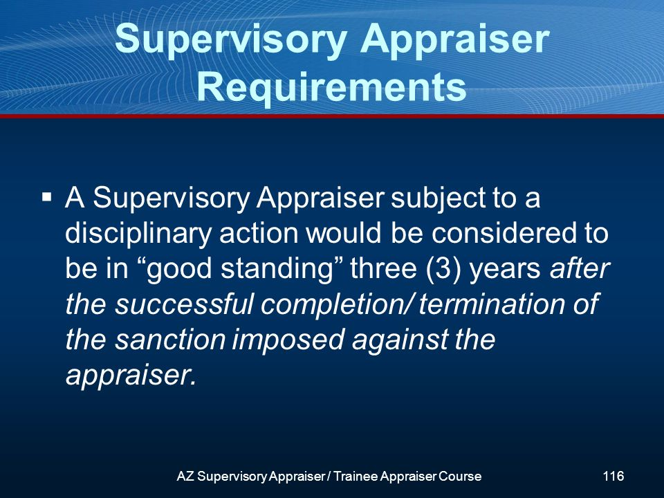 A Supervisory Appraiser subject to a disciplinary action would be considered to be in good standing three (3) years after the successful completion/ termination of the sanction imposed against the appraiser.