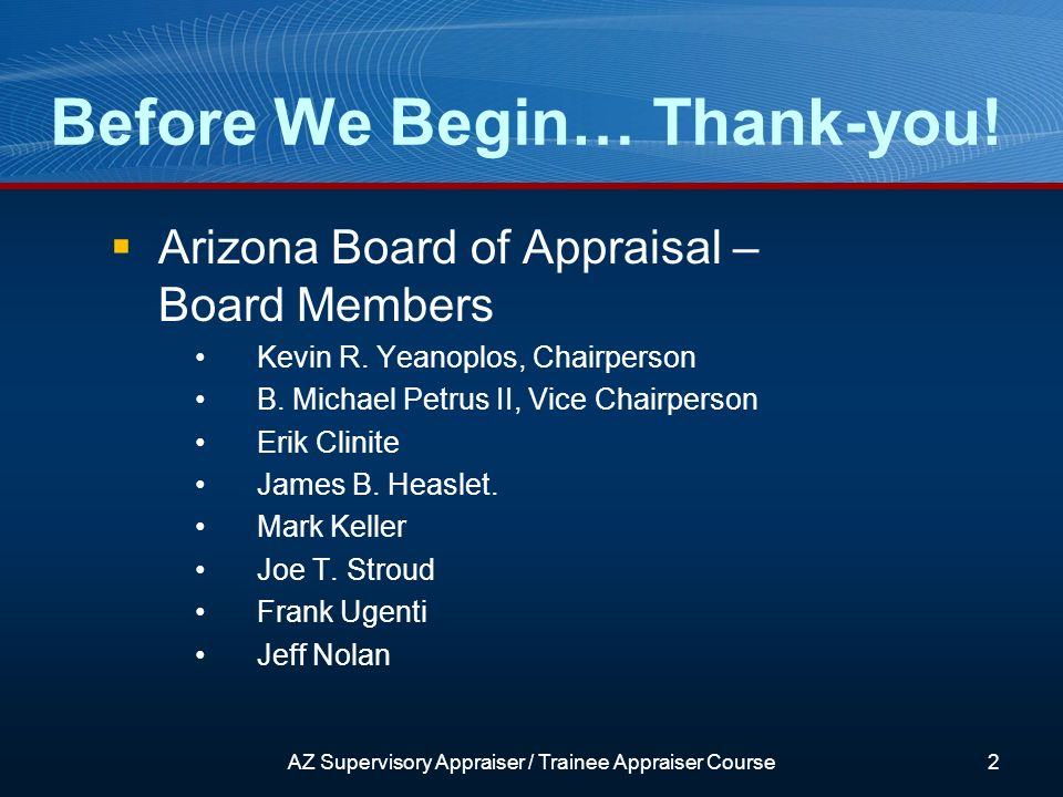 Before We Begin… Thank-you. 2 Arizona Board of Appraisal – Board Members Kevin R.