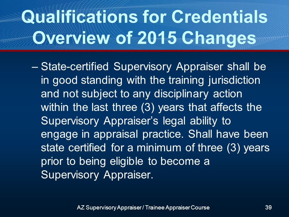 –State-certified Supervisory Appraiser shall be in good standing with the training jurisdiction and not subject to any disciplinary action within the last three (3) years that affects the Supervisory Appraisers legal ability to engage in appraisal practice.
