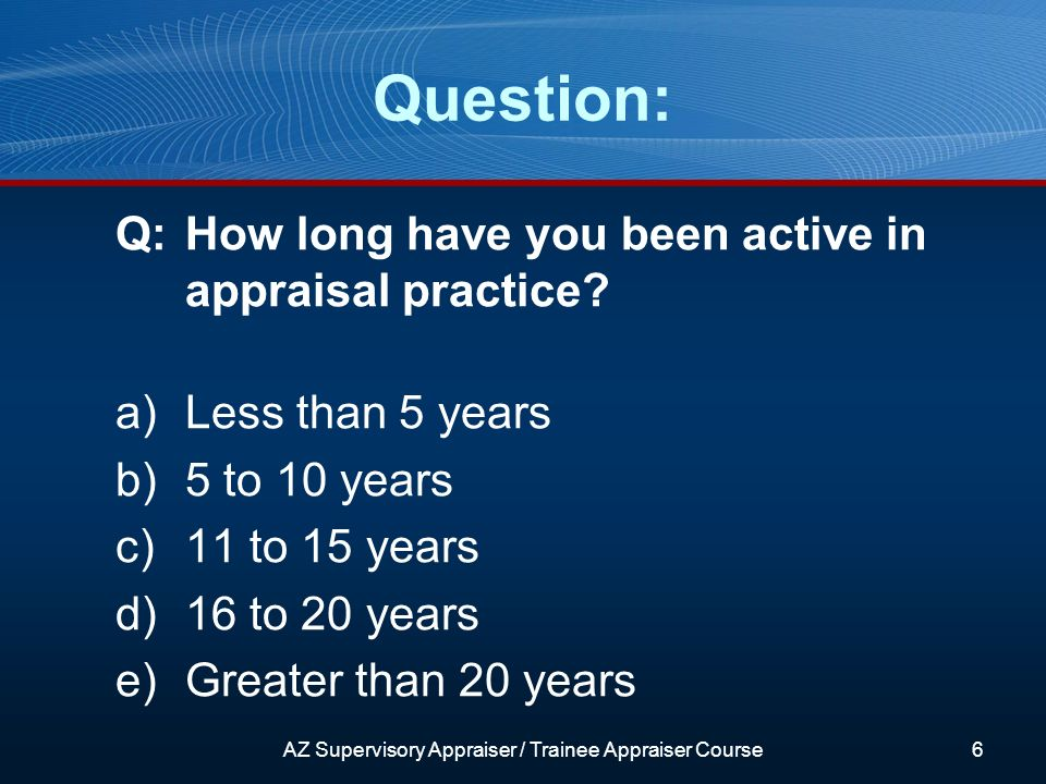 Question: Q:How long have you been active in appraisal practice.