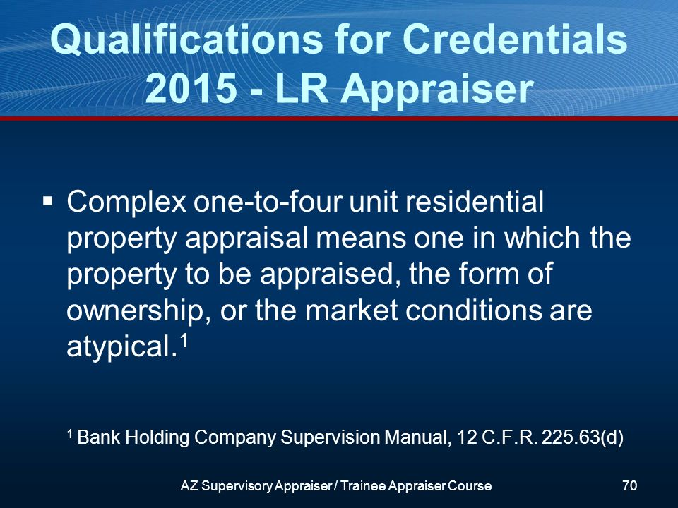 Complex one-to-four unit residential property appraisal means one in which the property to be appraised, the form of ownership, or the market conditions are atypical.