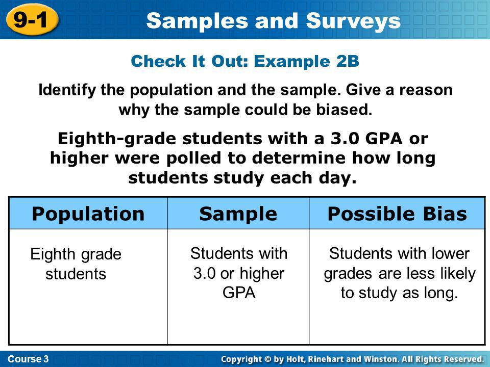 Course 3 9-1 Samples and Surveys Eighth-grade students with a 3.0 GPA or higher were polled to determine how long students study each day. Eighth grad
