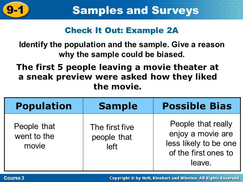 Course 3 9-1 Samples and Surveys Check It Out: Example 2A The first 5 people leaving a movie theater at a sneak preview were asked how they liked the