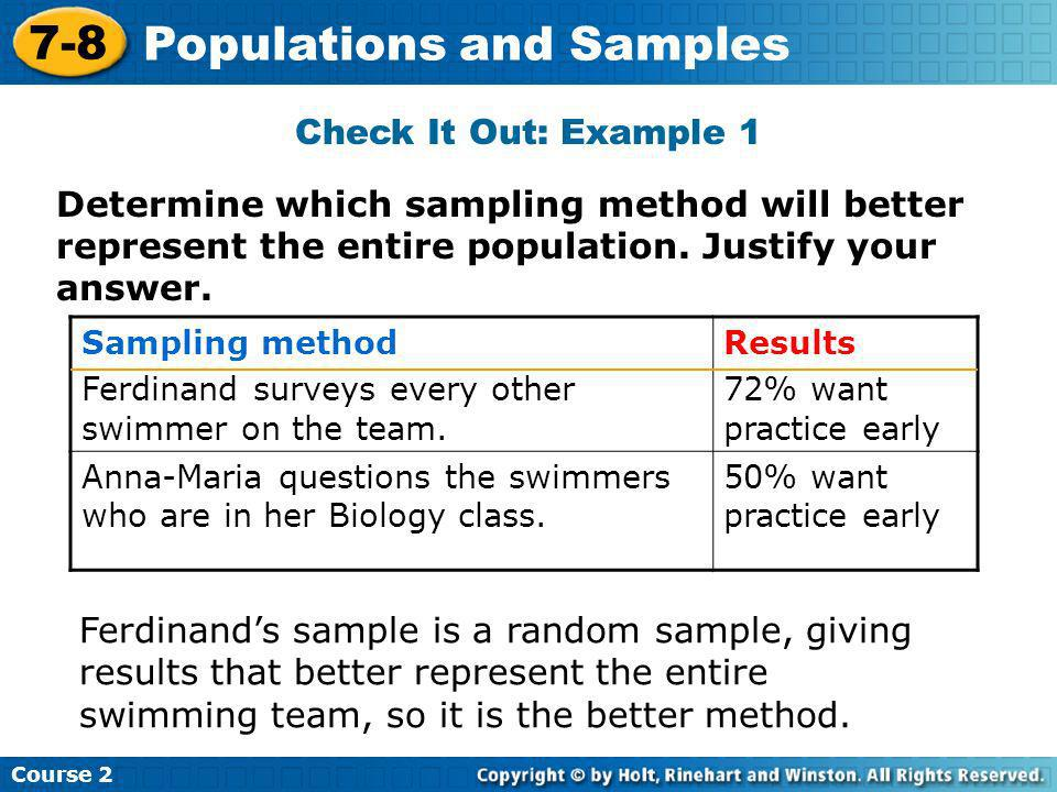 Course 3 9-1 Samples and Surveys Additional Example 1A: Identifying Sampling Methods Identify the sampling method used.