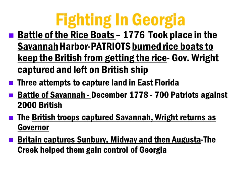 Fighting In Georgia Battle of the Rice Boats – 1776 Took place in the Savannah Harbor-PATRIOTS burned rice boats to keep the British from getting the