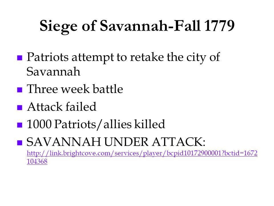 Siege of Savannah-Fall 1779 Patriots attempt to retake the city of Savannah Three week battle Attack failed 1000 Patriots/allies killed SAVANNAH UNDER
