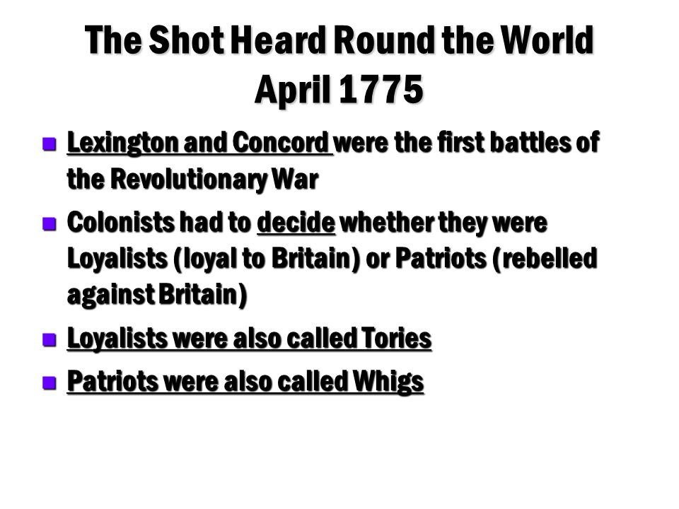 The Shot Heard Round the World April 1775 Lexington and Concord were the first battles of the Revolutionary War Lexington and Concord were the first b