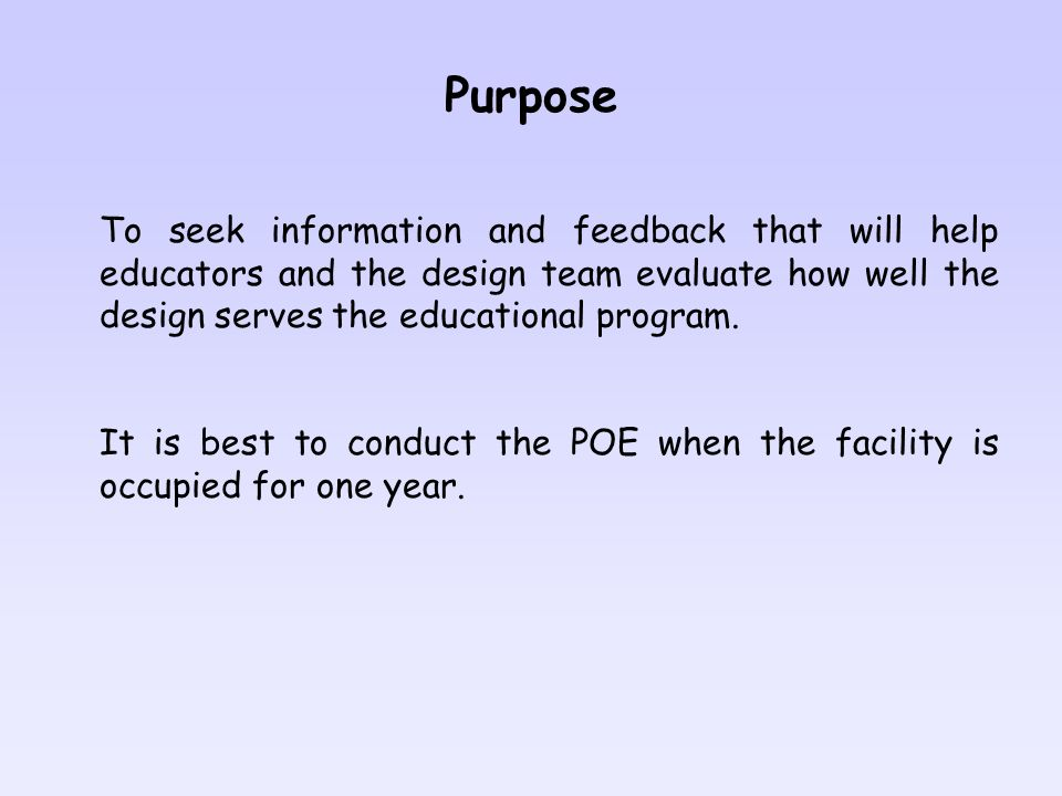 Purpose To seek information and feedback that will help educators and the design team evaluate how well the design serves the educational program.