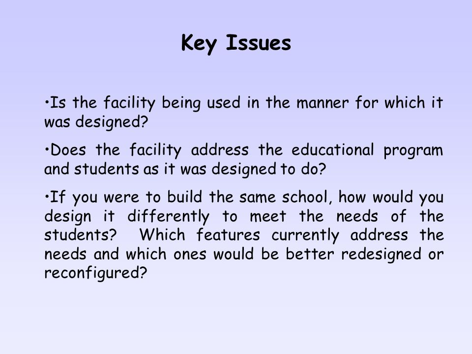 Key Issues Is the facility being used in the manner for which it was designed.