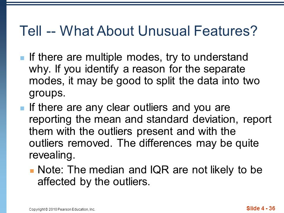 Copyright © 2010 Pearson Education, Inc.Slide 4 - 36 Tell -- What About Unusual Features.