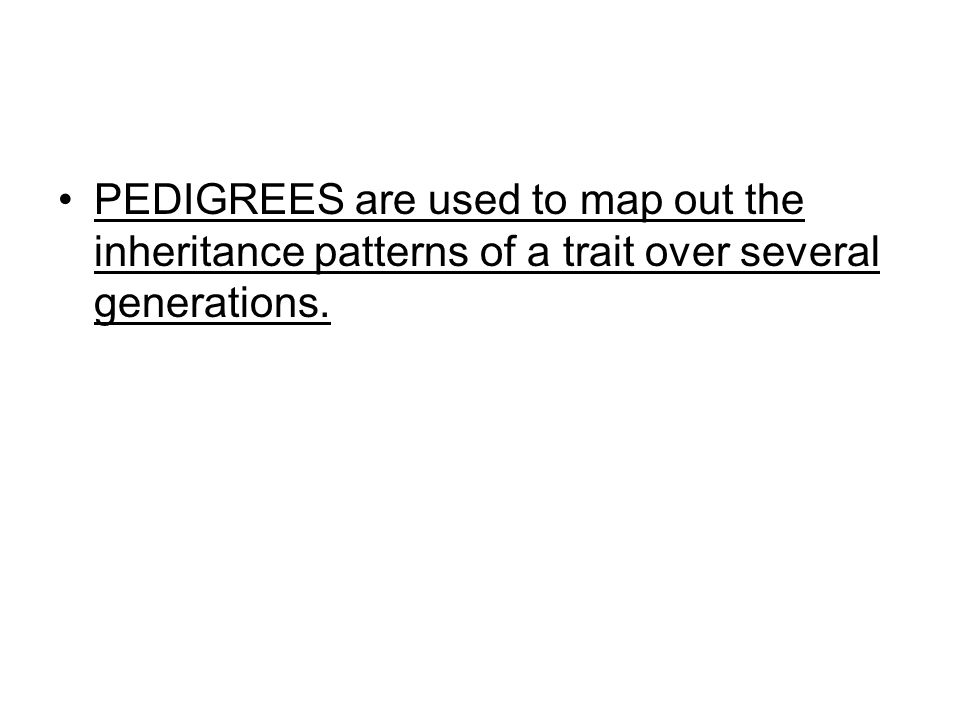 PEDIGREES are used to map out the inheritance patterns of a trait over several generations.