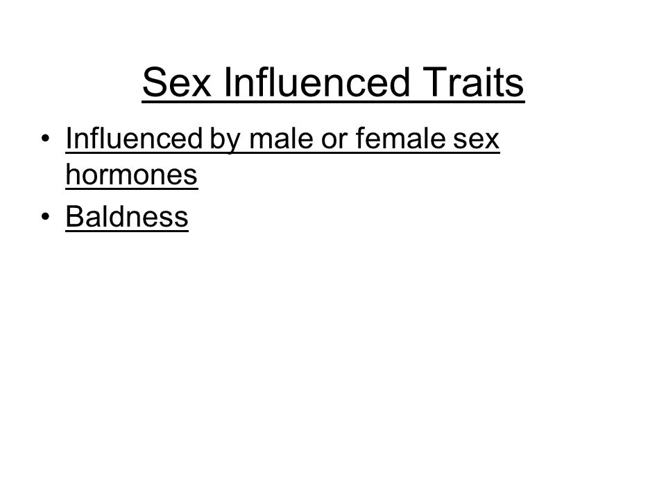 Sex Influenced Traits Influenced by male or female sex hormones Baldness