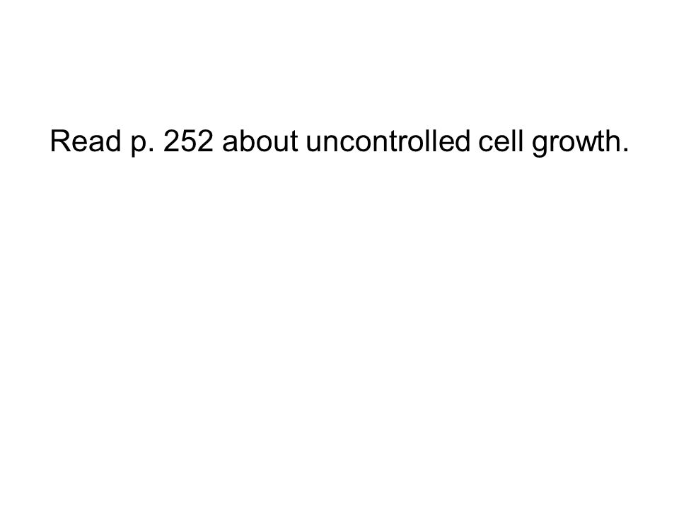 Read p. 252 about uncontrolled cell growth.
