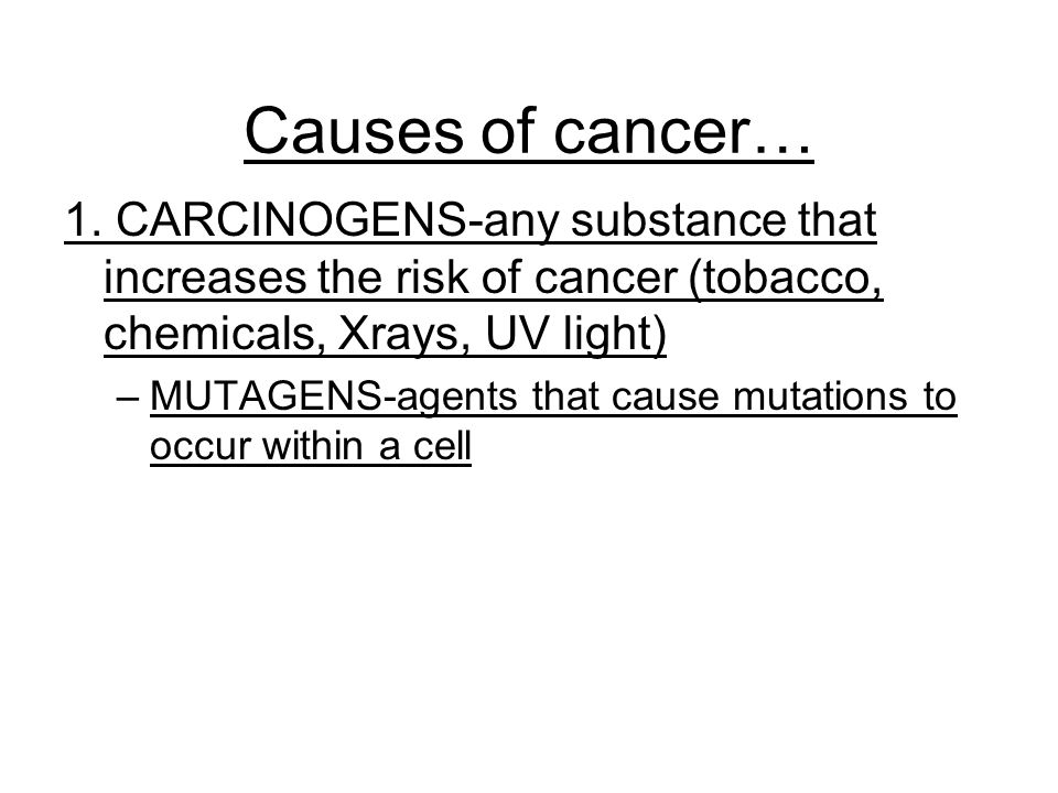 Causes of cancer… 1.